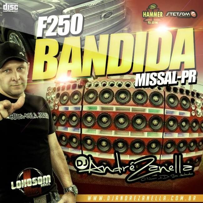 F250 BANDIDA - DJ ANDRE ZANELLA